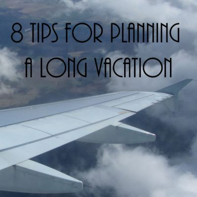 8 Tips for Planning a Long Vacation